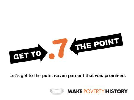 Let's get to the point seven percent that was promised.