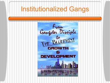 Institutionalized Gangs. Most Gangs in the World are found in Latin America, Africa, and South Asia.