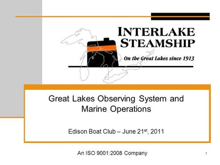 1 Great Lakes Observing System and Marine Operations Edison Boat Club – June 21 st, 2011 An ISO 9001:2008 Company.
