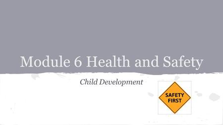 Module 6 Health and Safety Child Development. Objective The student can differentiate between compliance and non-compliance of health and safety regulations.