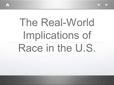 The Real-World Implications of Race in the U.S.. In the U.S., race serves as a predictor for everything from health to wealth to educational attainment.