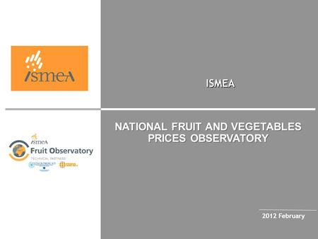 ISMEA 2012 February NATIONAL FRUIT AND VEGETABLES PRICES OBSERVATORY.