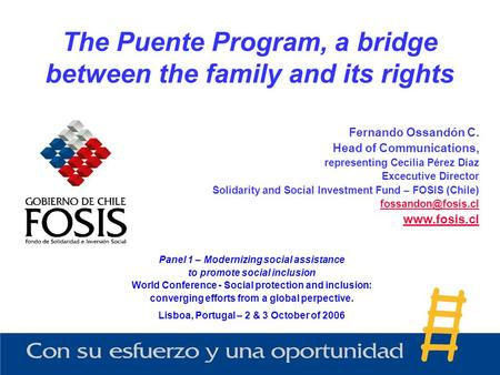The Puente Program, a bridge between the family and its rights Panel 1 – Modernizing social assistance to promote social inclusion World Conference - Social.