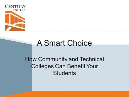 A Smart Choice How Community and Technical Colleges Can Benefit Your Students.