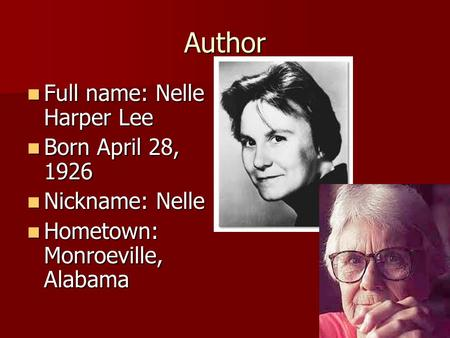 Author Full name: Nelle Harper Lee Full name: Nelle Harper Lee Born April 28, 1926 Born April 28, 1926 Nickname: Nelle Nickname: Nelle Hometown: Monroeville,