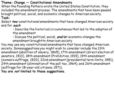 Theme: Change — Constitutional Amendments When the Founding Fathers wrote the United States Constitution, they included the amendment process. The amendments.