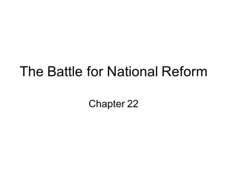 "The Battle for National Reform Chapter 22. Theodore Roosevelt and the Modern Presidency The ""loveable"" president Changed the powers, role and perception."