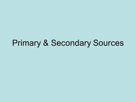 Primary & Secondary Sources. Primary Sources 1.First-hand evidence or eyewitness account of an event. 2. Tells about the event without adding any interpretation.