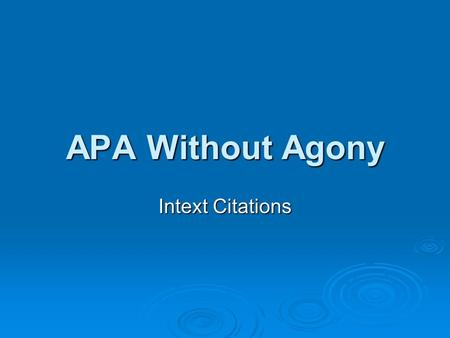 APA Without Agony Intext Citations. Overview  Basic Principles Follow author-date system Follow author-date system Credit words and ideas from other.