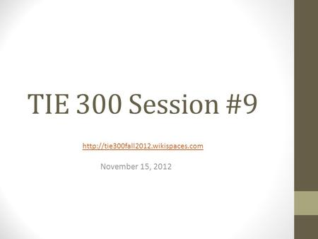 TIE 300 Session #9 November 15, 2012