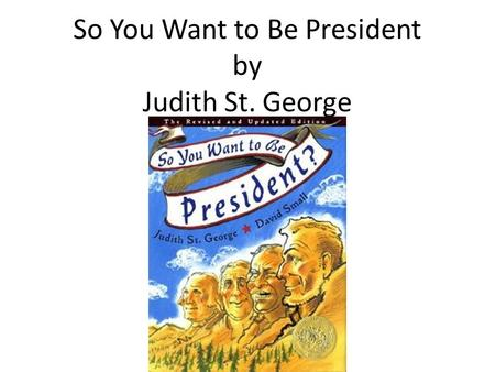 So You Want to Be President by Judith St. George.