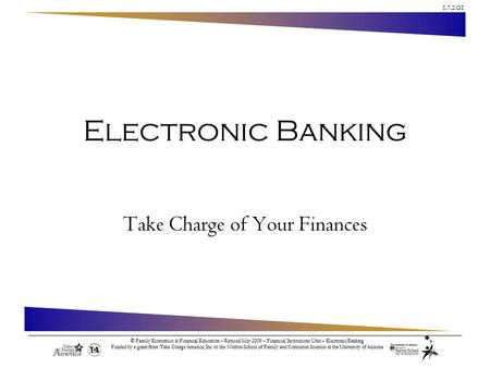 1.7.2.G1 © Family Economics & Financial Education – Revised May 2009 – Financial Institutions Unit – Electronic Banking Funded by a grant from Take Charge.