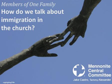 Members of One Family How do we talk about immigration in the church? Jake Castro, Tammy Alexander cogdogblog/Flikr.
