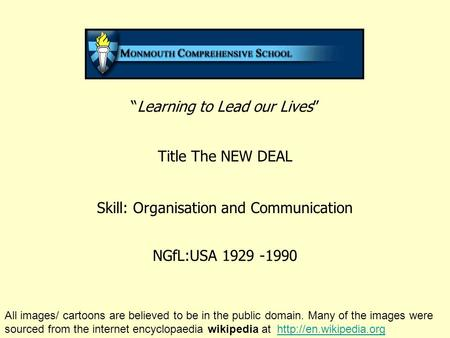"""Learning to Lead our Lives"" Title The NEW DEAL Skill: Organisation and Communication NGfL:USA 1929 -1990 All images/ cartoons are believed to be in the."