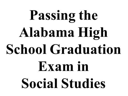Passing the Alabama High School Graduation Exam in Social Studies.