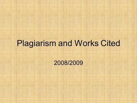 Plagiarism and Works Cited 2008/2009. Plagiarism Plagiarism, Play this Pronunciation. «PLAY juh rihz uhm», is the act of presenting another person's literary,