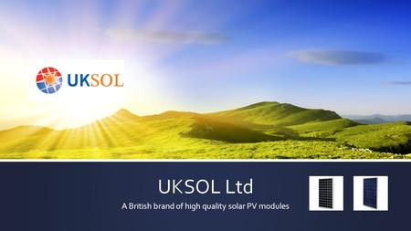 UKSOL Ltd A British brand of high quality solar PV modules.