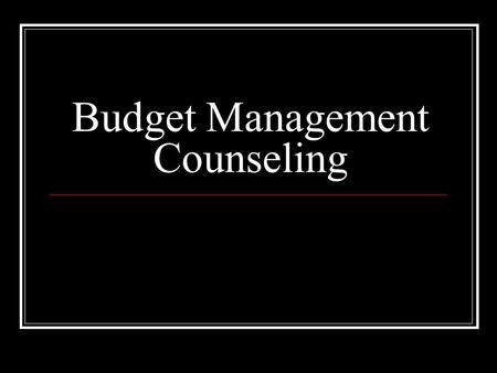 Budget Management Counseling. What is a budget? Financial instrument used to plan and monitor the receipt and use of income Lists income and expenses.