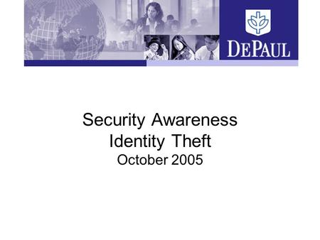 Security Awareness Identity Theft October 2005. 2 Security Awareness. Identity Theft Someone acquires enough information about you to pose as you and.