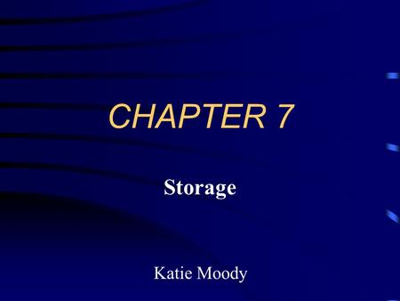 CHAPTER 7 Storage Katie Moody Storage Storage holds data, instructions, and information for future use. Every computer uses storage to hold software.