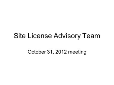 Site License Advisory Team October 31, 2012 meeting.