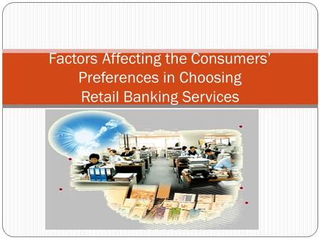 Factors Affecting the Consumers' Preferences in Choosing Retail Banking Services.