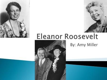 By: Amy Miller.  Born October 11, 1884 in New York City.  Attended Allenswood, a finishing school in London, from 1899-1902.  Lost her mother at the.