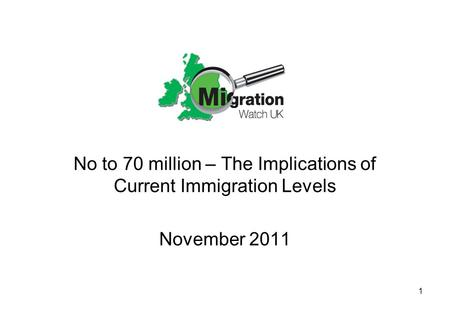 1 No to 70 million – The Implications of Current Immigration Levels November 2011.