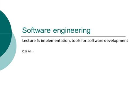 Software engineering Olli Alm Lecture 6: implementation, tools for software development.