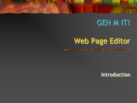 GEH M IT! Web Page Editor Introduction. Basic types of web editors Web page editors can be divided into two basic groups: WYSWIG HTML Editors WYSWIG HTML.