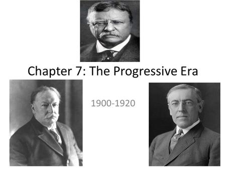 Chapter 7: The Progressive Era 1900-1920. You could be in any party and still be a Progressive. They wanted to fix: Unregulated industrialization Unplanned.