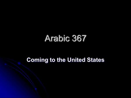 Arabic 367 Coming to the United States. Arabs came to America to take part of the Homestead Act around 1862; some Yemenis came after the Suez Canal opened.