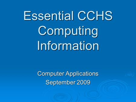 Essential CCHS Computing Information Computer Applications September 2009.