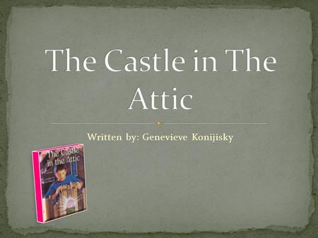 Written by: Genevieve Konijisky. Here is a report about The Castle in the Attic these are the characters:  William the boy (and main character)  Mrs.