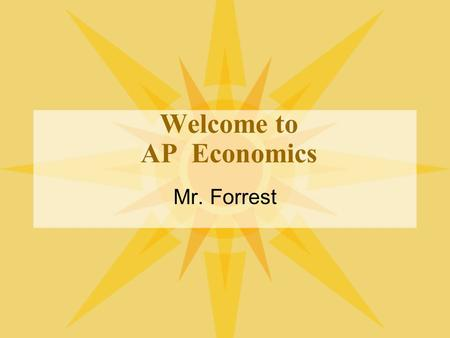Welcome to AP Economics Mr. Forrest. Macroeconomic Topics Basic Economic Concepts Measuring Economic Performance National Income and Price Determination.