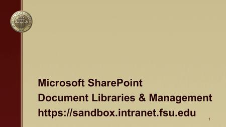 Microsoft SharePoint Document Libraries & Management https://sandbox.intranet.fsu.edu 1.