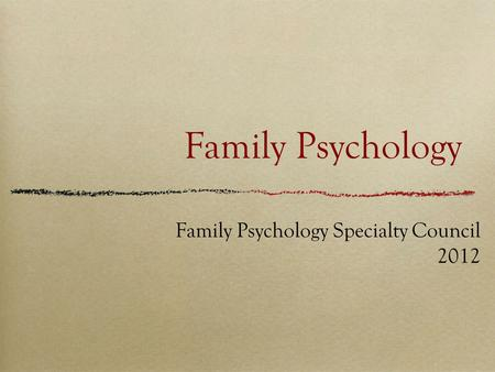 Family Psychology Family Psychology Specialty Council 2012.