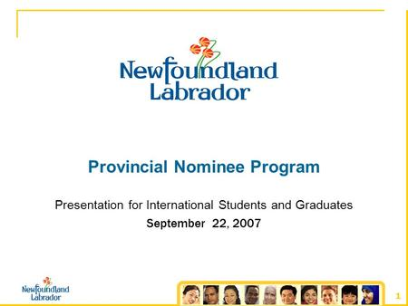 1 Provincial Nominee Program Presentation for International Students and Graduates September 22, 2007.