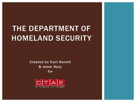 Created by Curt Harrell & Jesse Kuzy for THE DEPARTMENT OF HOMELAND SECURITY.