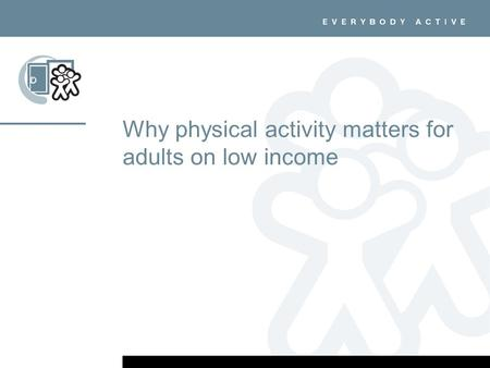 Why physical activity matters for adults on low income.