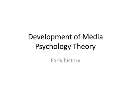 Development of Media Psychology Theory Early history.