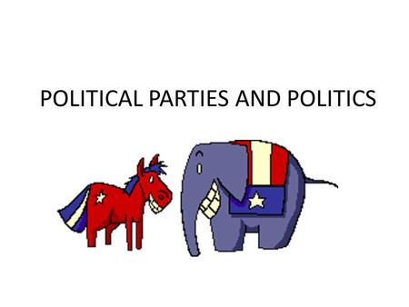 POLITICAL PARTIES AND POLITICS. Political Party A group of voters with common interests who want to influence government by campaigning and electing their.