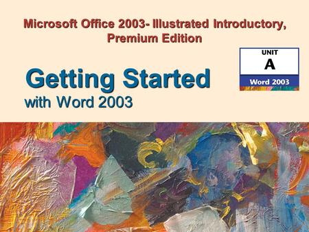 Microsoft Office 2003- Illustrated Introductory, Premium Edition with Word 2003 Getting Started.