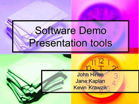 Software Demo Presentation tools John Hines Jane Kaplan Kevin Krawzik.