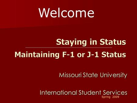 Missouri State University International Student Services Spring 2009 Welcome.