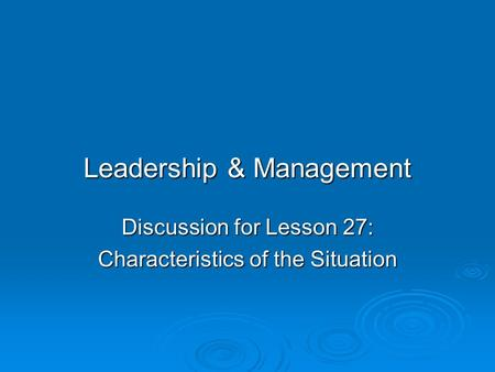 Leadership & Management Discussion for Lesson 27: Characteristics of the Situation.