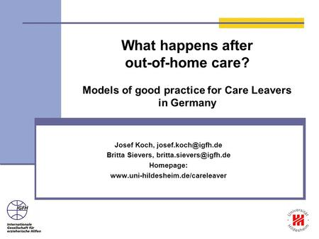 What happens after out-of-home care? Models of good practice for Care Leavers in Germany Josef Koch, Britta Sievers,
