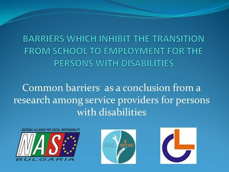 Common barriers as a conclusion from a research among service providers for persons with disabilities.