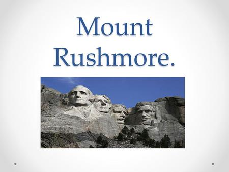 Mount Rushmore.. Mount Rushmore - one of the most famous landmarks of the United States - a tribute to the great American presidents, designed to preserve.