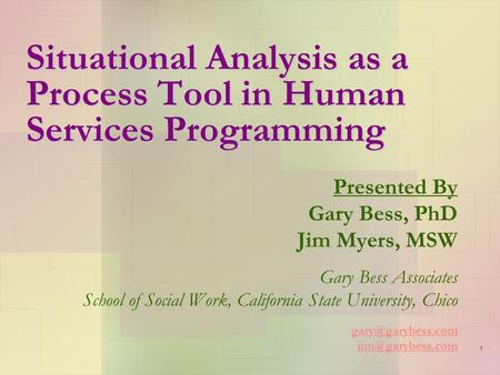 1 Situational Analysis as a Process Tool in Human Services Programming Presented By Gary Bess, PhD Jim Myers, MSW Gary Bess Associates School of Social.